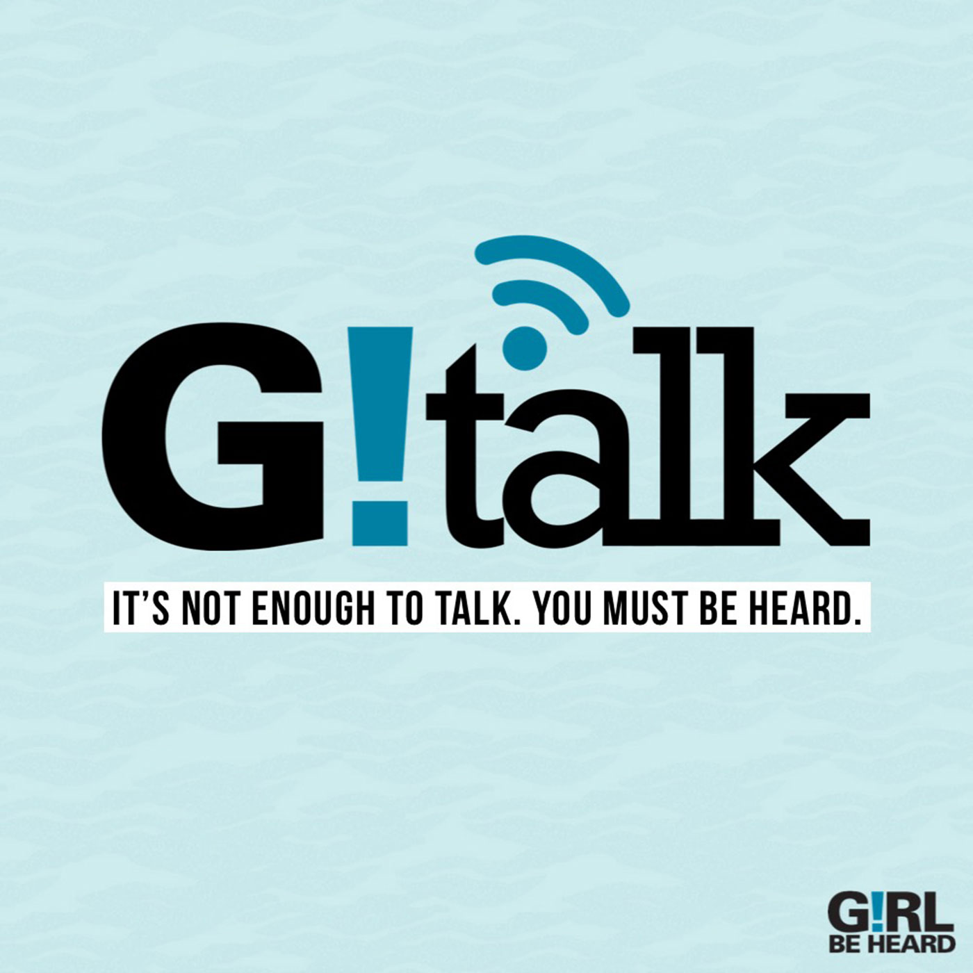 Girl Be Heard GTALK Podcast