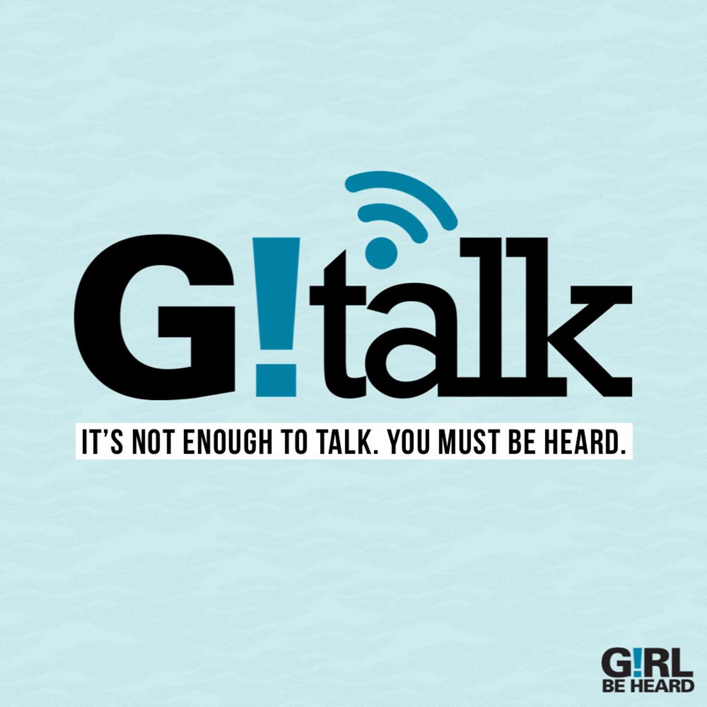 Girl Be Heard GTALK Podcast
