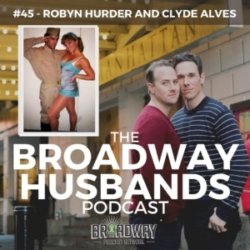 The Broadway Husbands Podcast - #45 - Robyn Hurder and Clyde Alves