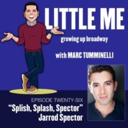 LITTLE ME: Growing Up Broadway - EP26 - Jarrod Spector - Splish, Splash, Spector