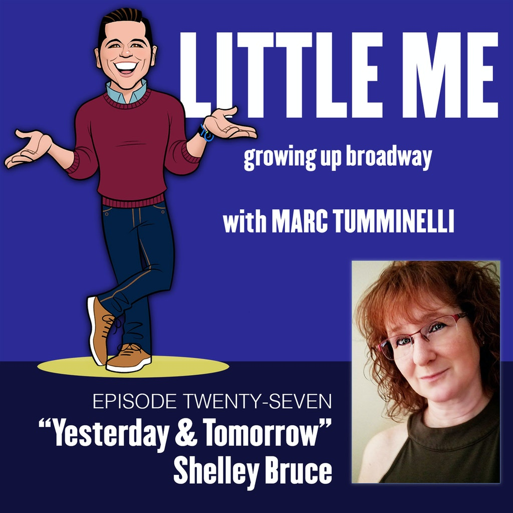 LITTLE ME: Growing Up Broadway - EP27 - Shelley Bruce - Yesterday & Tomorrow