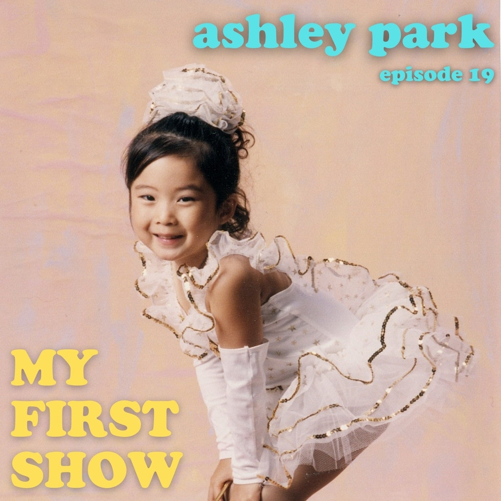 My First Show - Episode 19: Ashley Park