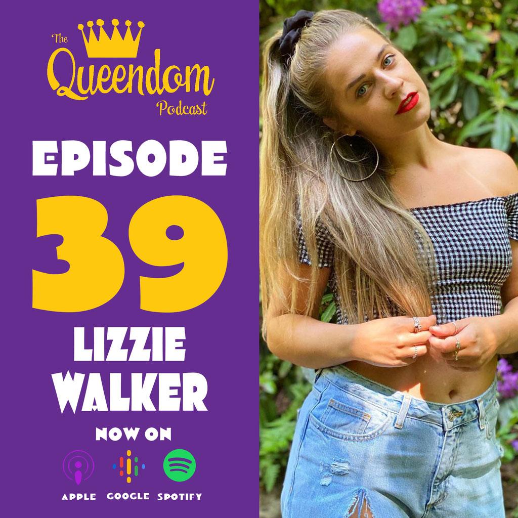 The Queendom Podcast - Episode 39 - Lizzie Walker
