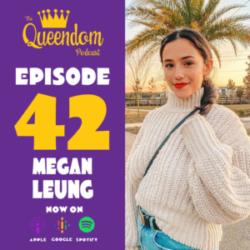 The Queendom Podcast - Episode 42 - Megan Leung