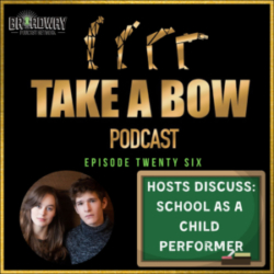 Take A Bow - #26 - From School to Broadway with the hosts