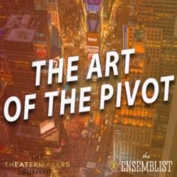 The Ensemblist - #421 - The Art of the Pivot (TheatreMakers Conference - feat. Asmeret Ghebremichael, Stephanie Klemons, Steve Rosen, Luis Salgado)