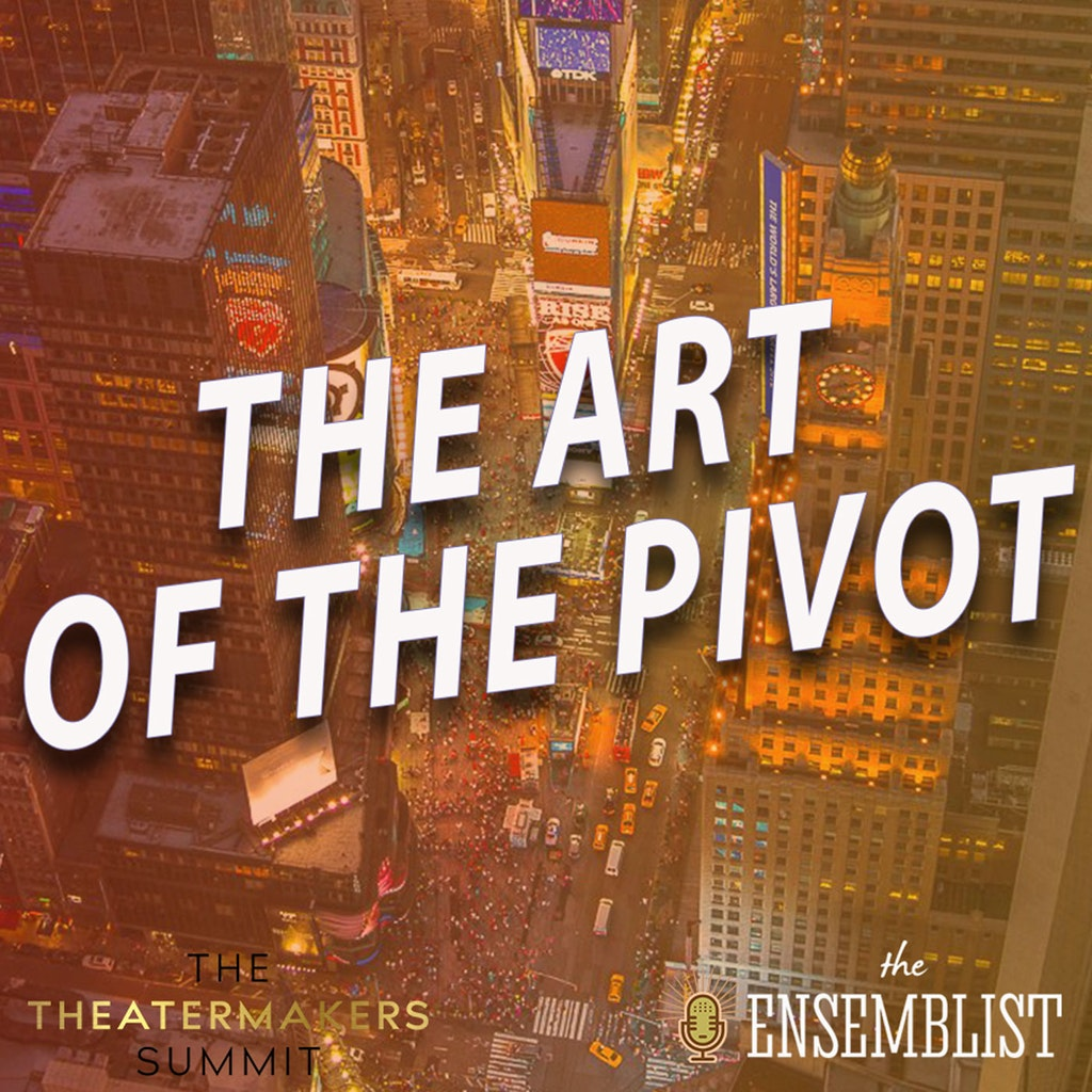 The Ensemblist - #421 - The Art of the Pivot (TheatreMakers Conference - feat. Asmeret Ghebremichael, Stephanie Klemons, Steve Rosen, Luis Salgado)