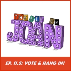 Thesis on Joan - #11.5 - Vote & Hang In
