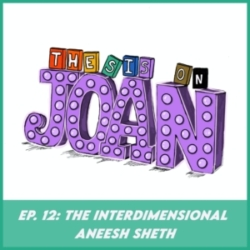 Thesis on Joan - #12 The Interdimensional Aneesh Sheth