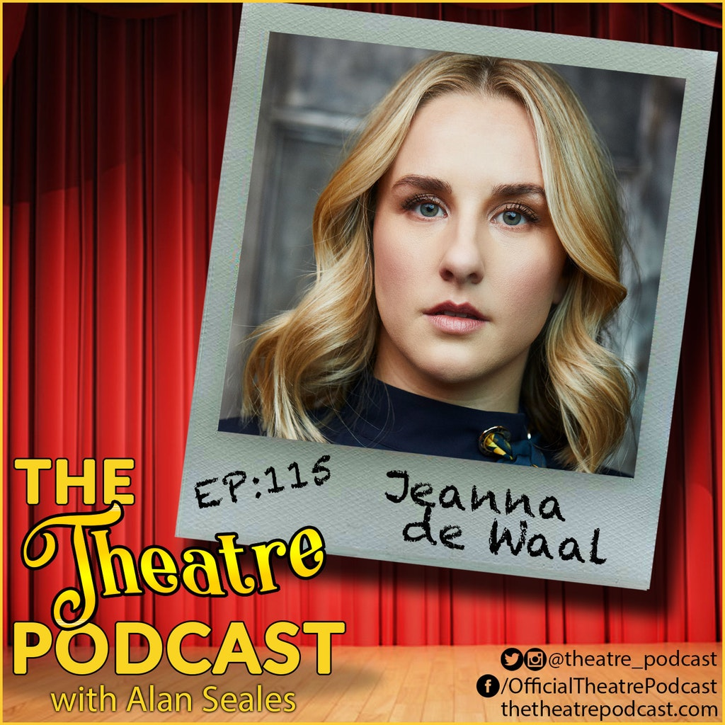 The Theatre Podcast with Alan Seales - Ep115 - Jeanna de Waal