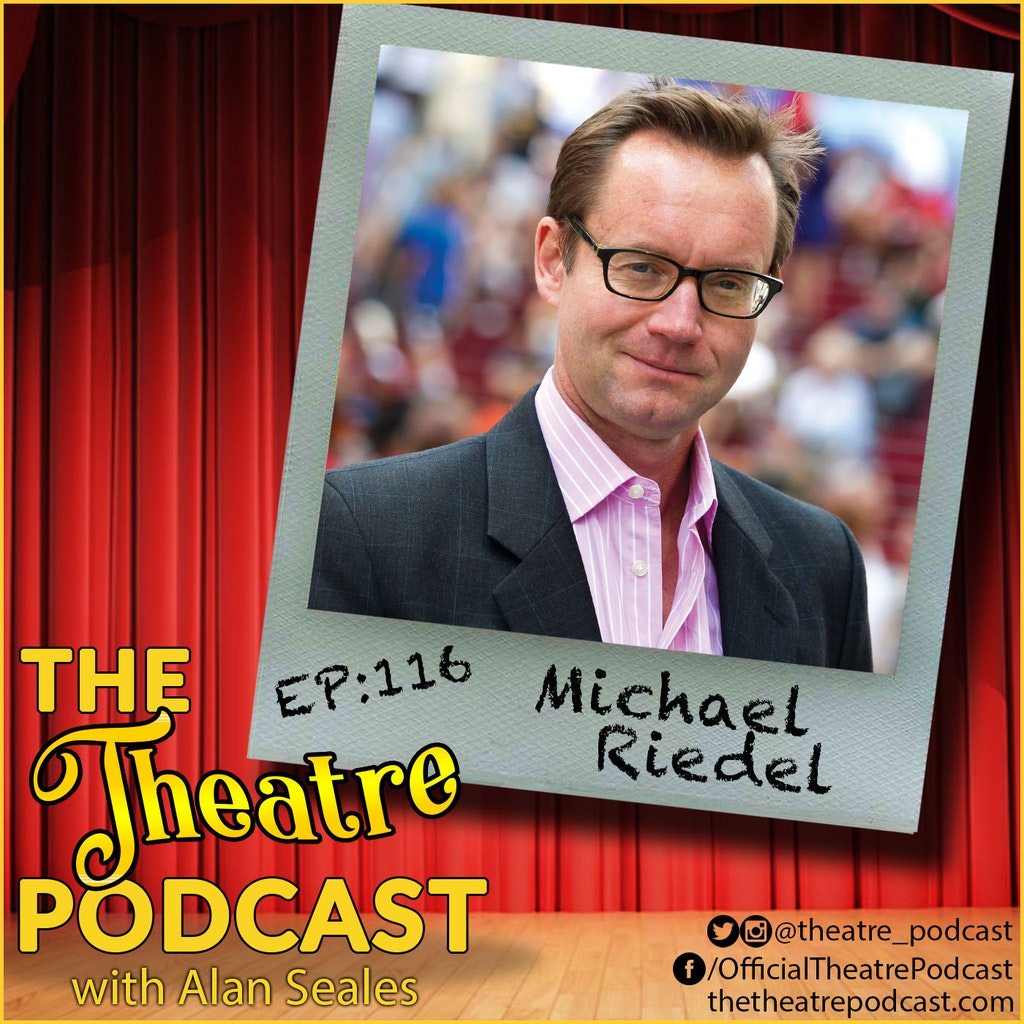 Ep116 - Michael Riedel:  theater critic, broadcaster, and columnist