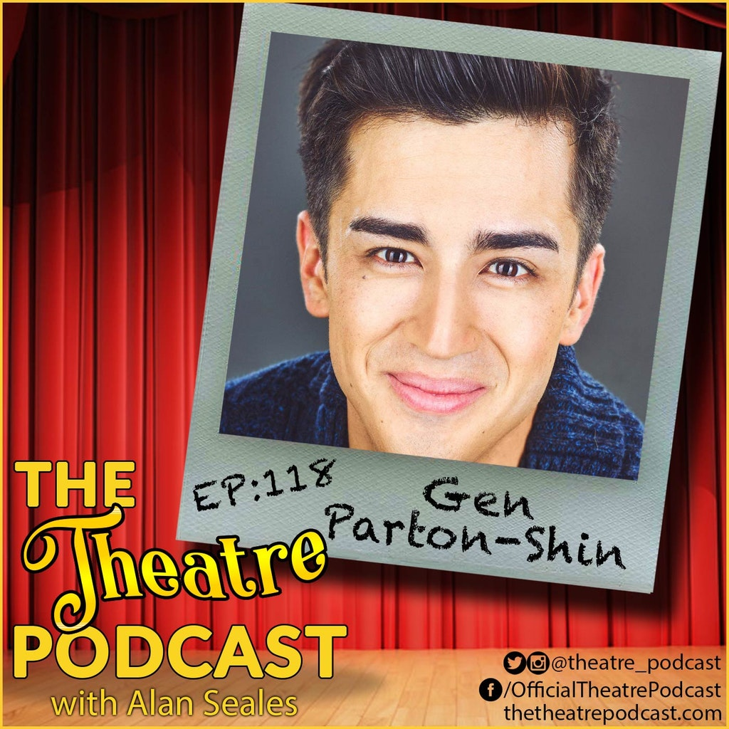The Theatre Podcast with Alan Seales - Ep118 - Gen Parton-Shin