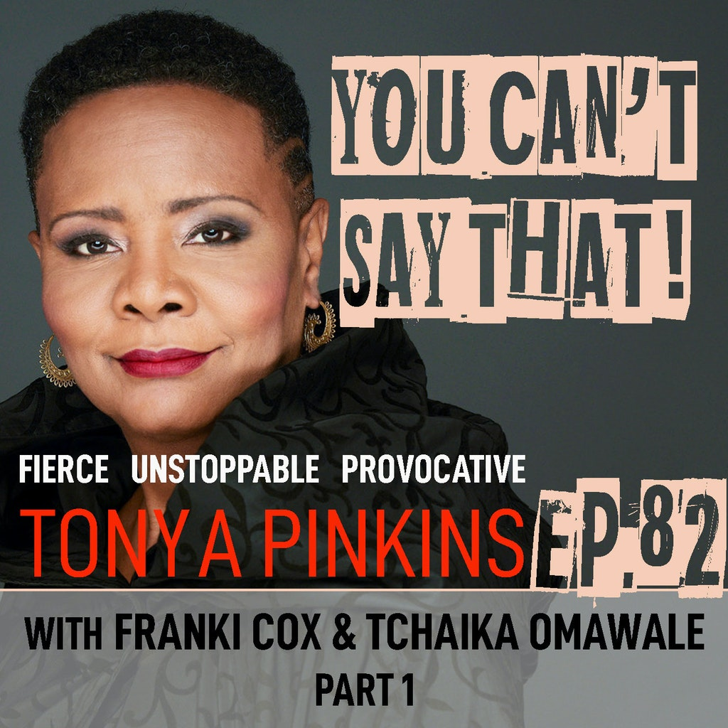 You Can't Say That! - Ep 82 - Franki Cox & Tchaika Omawale (Part 1)