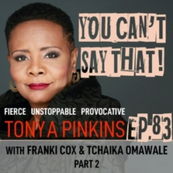 You Can't Say That! - Ep 83 - Franki Cox & Tchaika Omawale (Part 2)