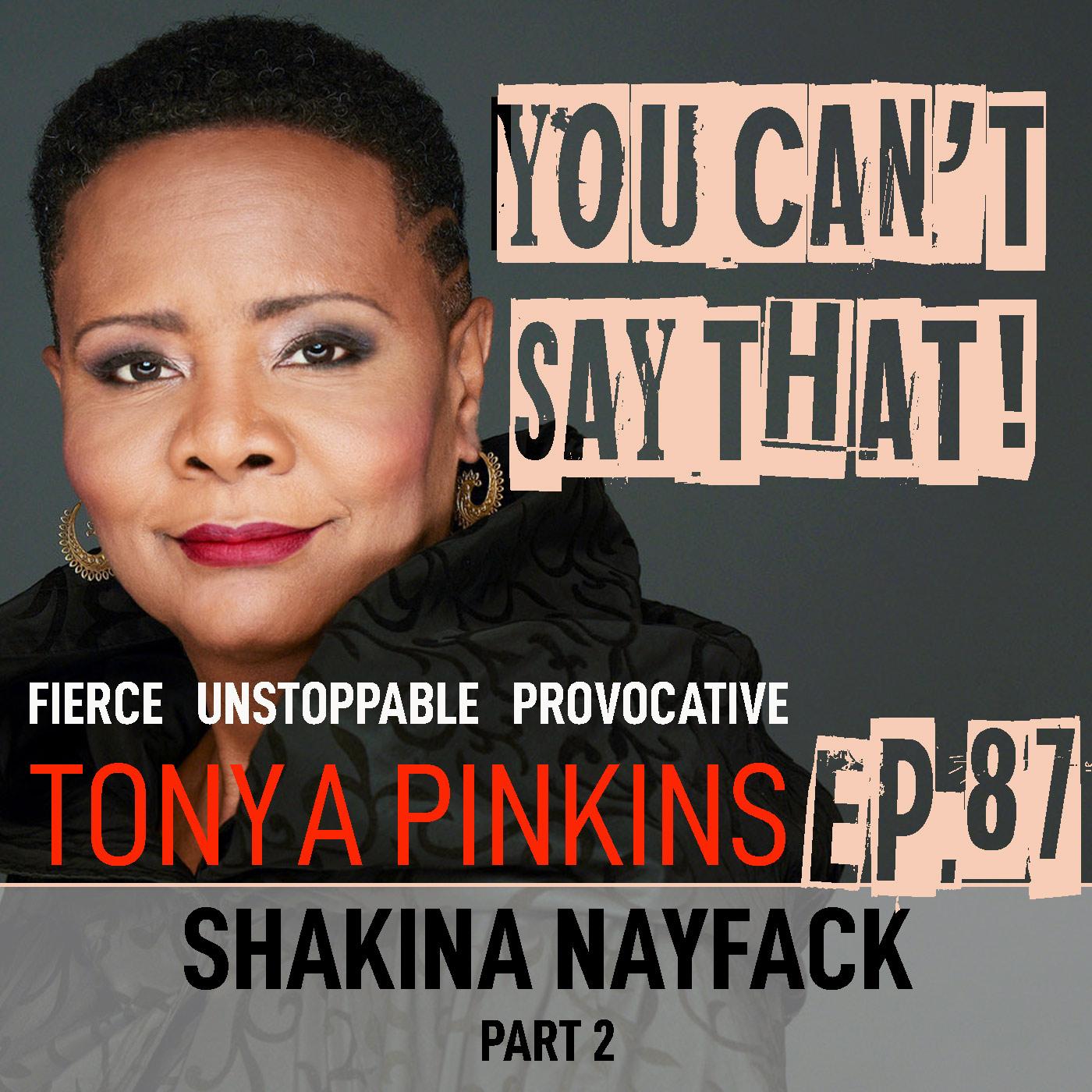You Can't Say That Tonya Pinkins Ep87 - Shakina Nayfack (Part 2)