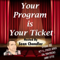 Your Program Is Your Ticket - Ep080-Act II Places-Larry Little of CPA Theatricals