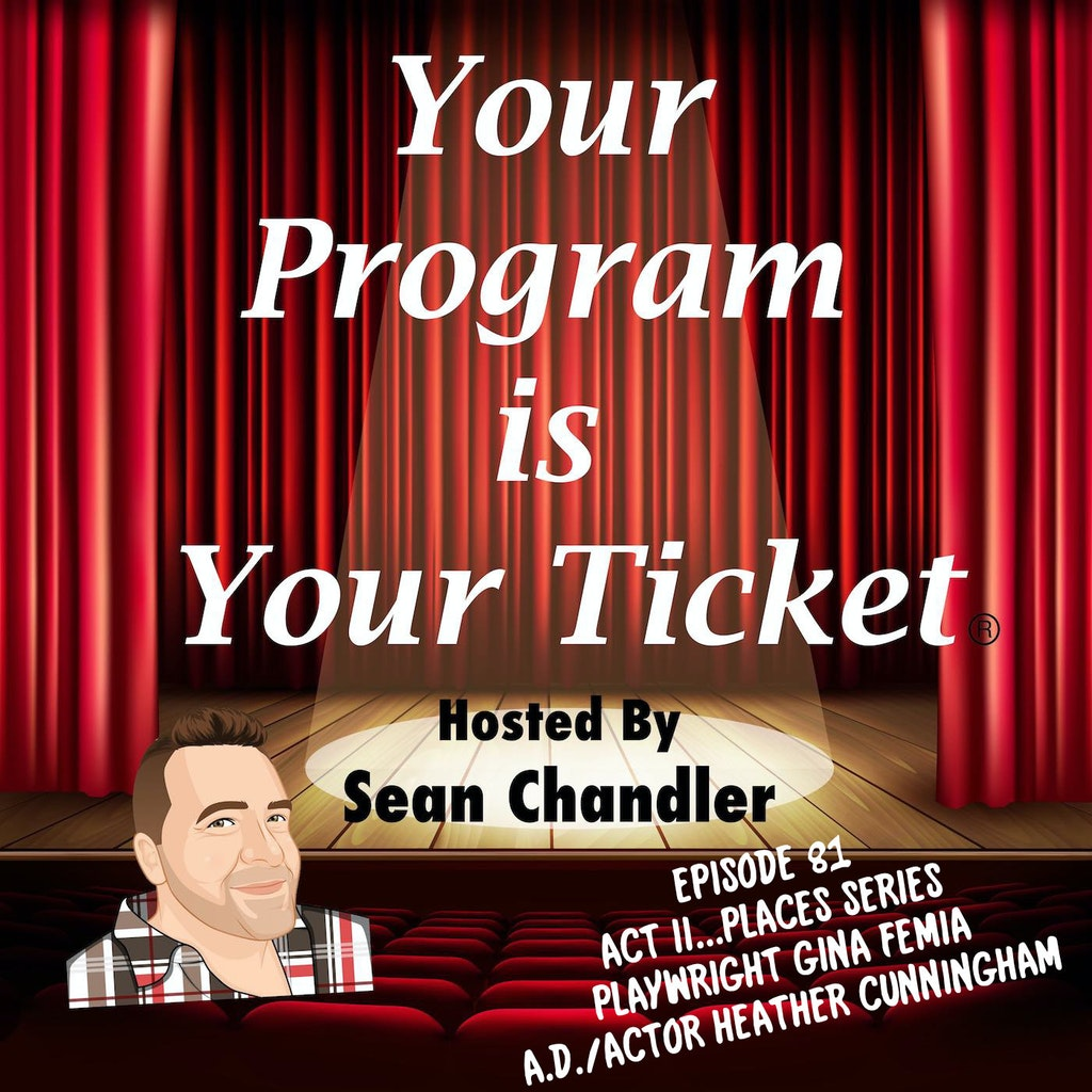 Your Program Is Your Ticket - Ep081-Act II Places-Playwright Gina Femia And Retro Productions A.D./Actor Heather Cunningham