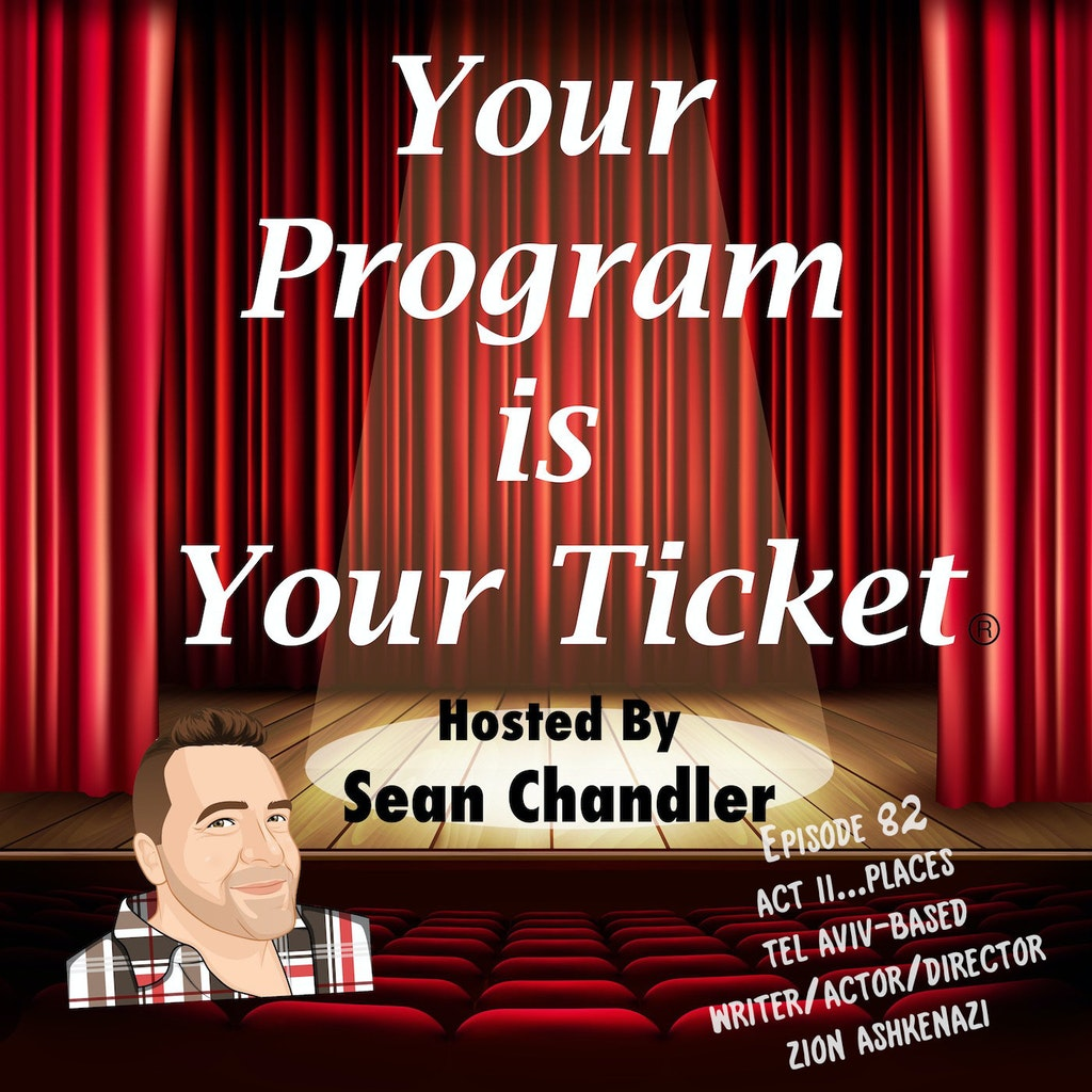 Your Program Is Your Ticket - Ep082-Act II Places-Zion Ashkenazi