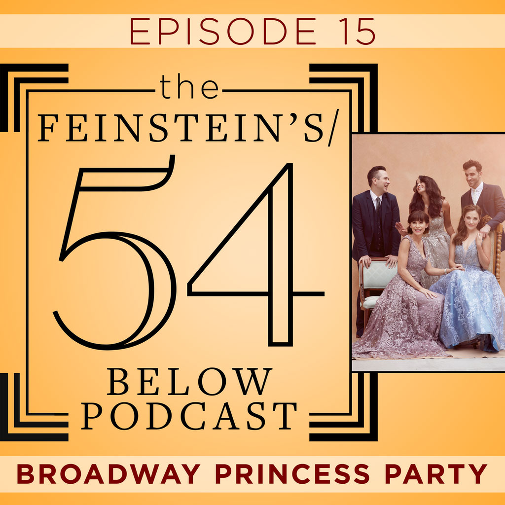 The Feinstein's/54 Below Podcast - Episode 15: BROADWAY PRINCESS PARTY