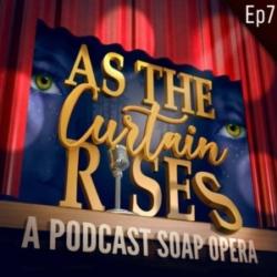As the Curtain Rises - Ep7 - God, I Hope I Get It