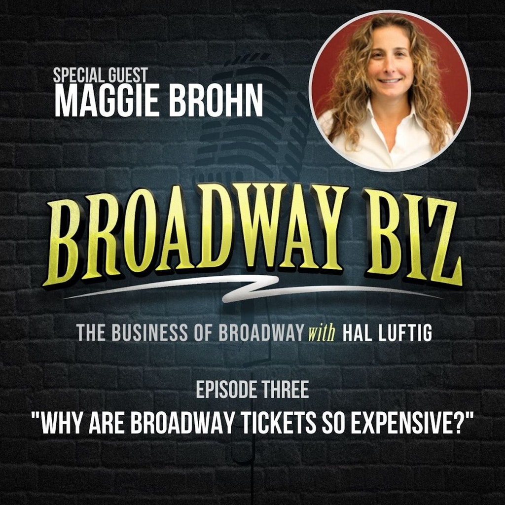 Broadway Biz with Hal Luftig - #3 - Why are Broadway Tickets So Expensive? with Maggie Brohn