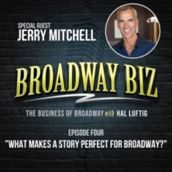 Broadway Biz with Hal Luftig - #4 - What Makes a Story Perfect for Broadway? with Jerry Mitchell