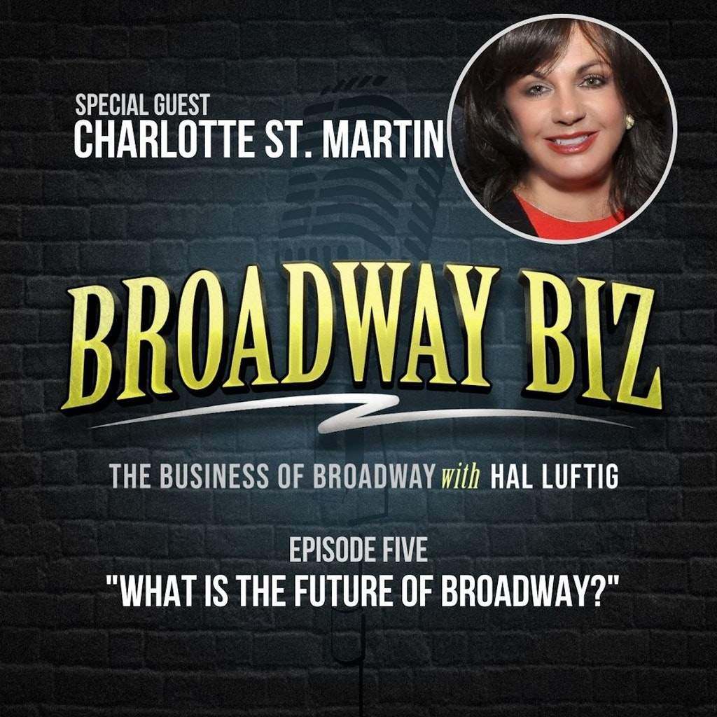 Broadway Biz with Hal Luftig - #5 - What is the Future of Broadway? with Charlotte St. Martin