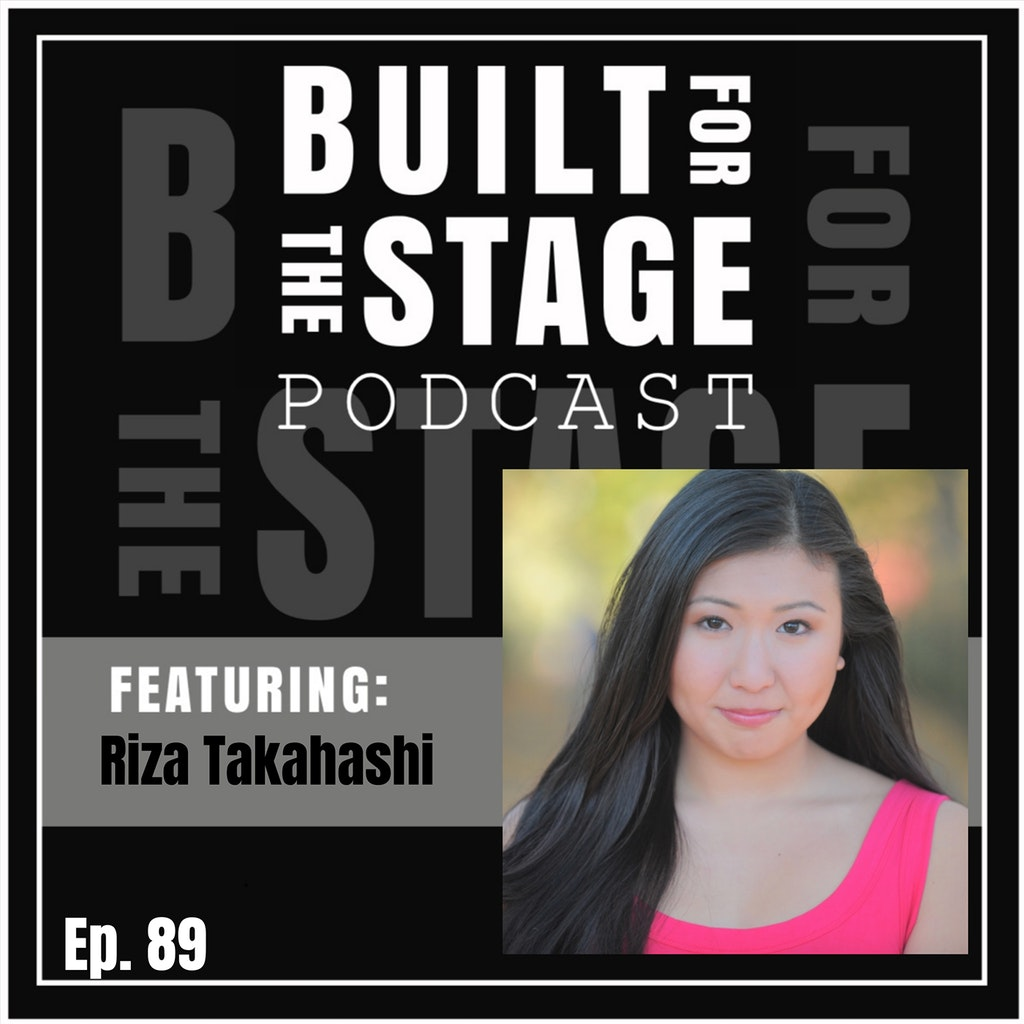 Built For The Stage Podcast - #89 - Riza Takahashi