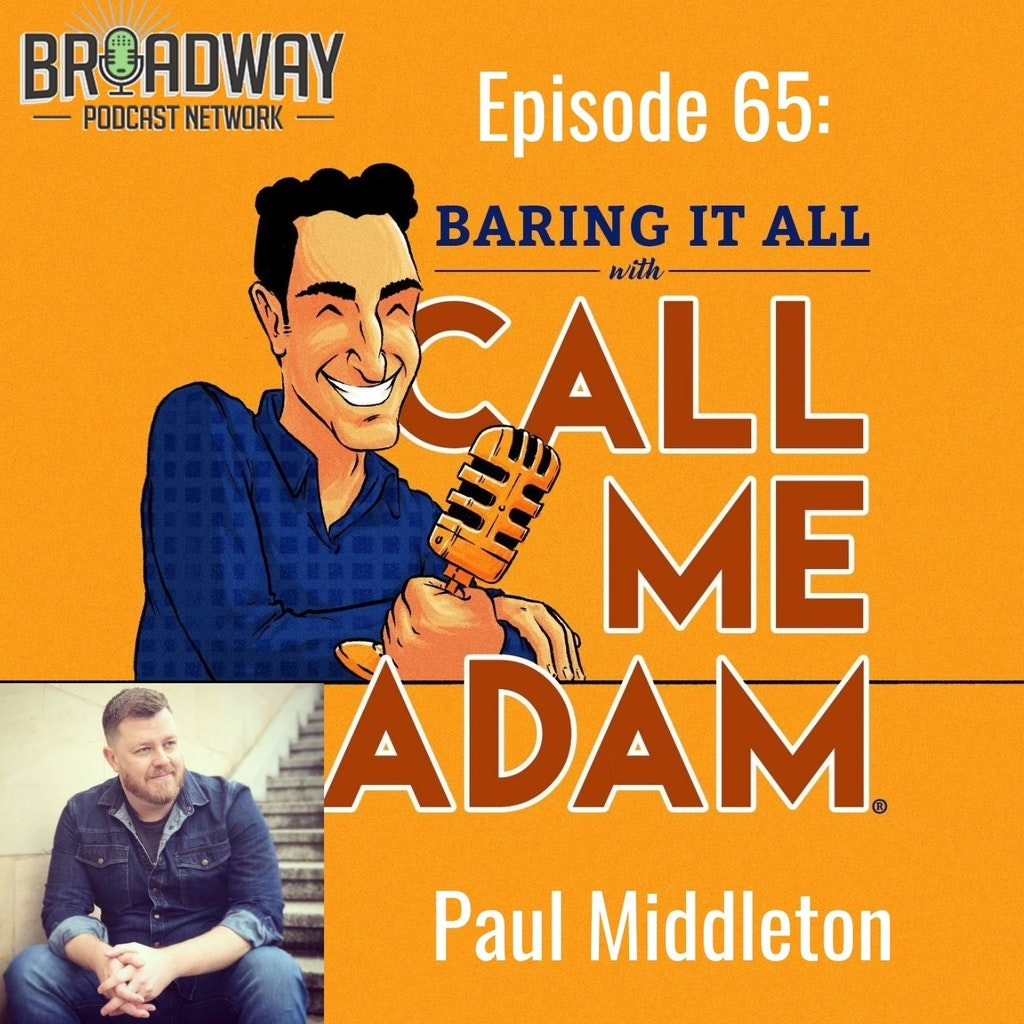 Baring It All with Call Me Adam - Episode #65: Paul Middleton Interview