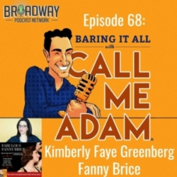 Baring It All with Call Me Adam - Episode #68: Fanny Brice/Kimberly Faye Greenberg Interview