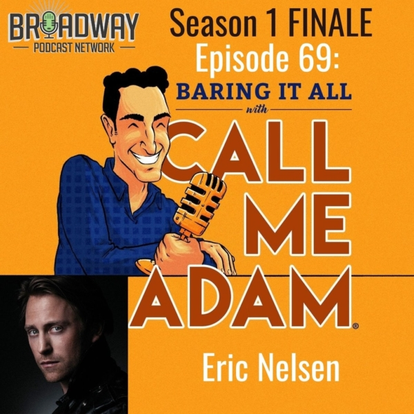Baring It All with Call Me Adam - Episode #69: Season 1 FINALE: Eric Nelsen Interview: Ariana Grande