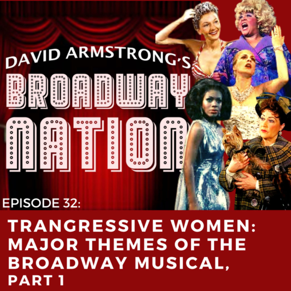 Broadway Nation - Episode 32: Transgressive Women: Major Themes of the Broadway Musical, part 1.
