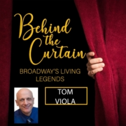 Behind the Curtain: Broadway's Living Legends - #248 TOM VIOLA, Executive Director of BC/EFA