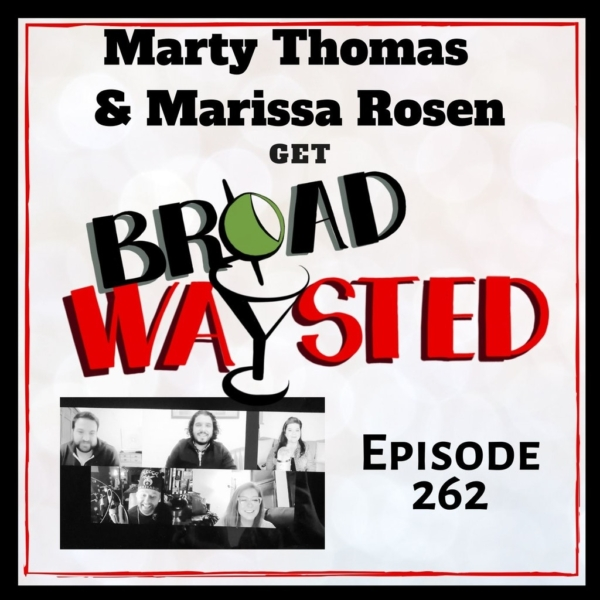 Broadwaysted - Episode 262: Marty Thomas and Marissa Rosen get Broadwaysted!
