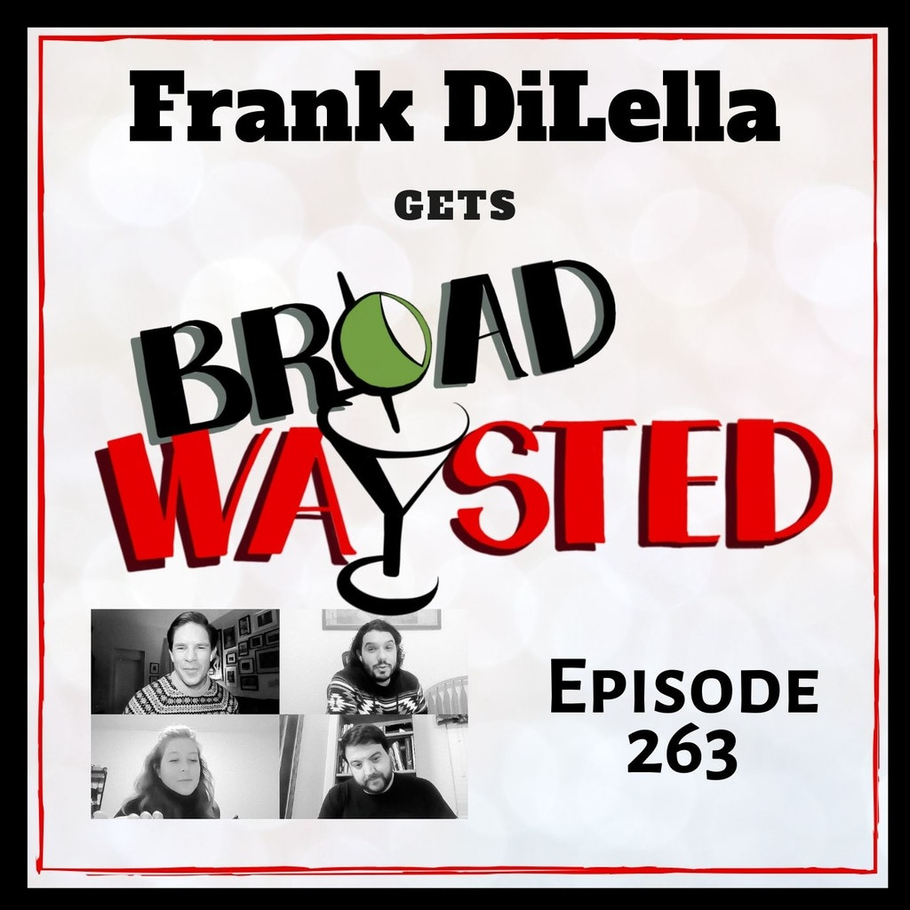 Broadwaysted - Episode 263: Frank DiLella gets Broadwaysted!