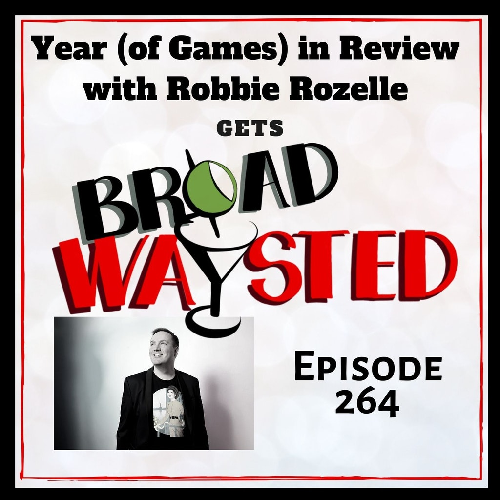 Broadwaysted - Episode 264: Year (of Games) in Review gets Broadwaysted!