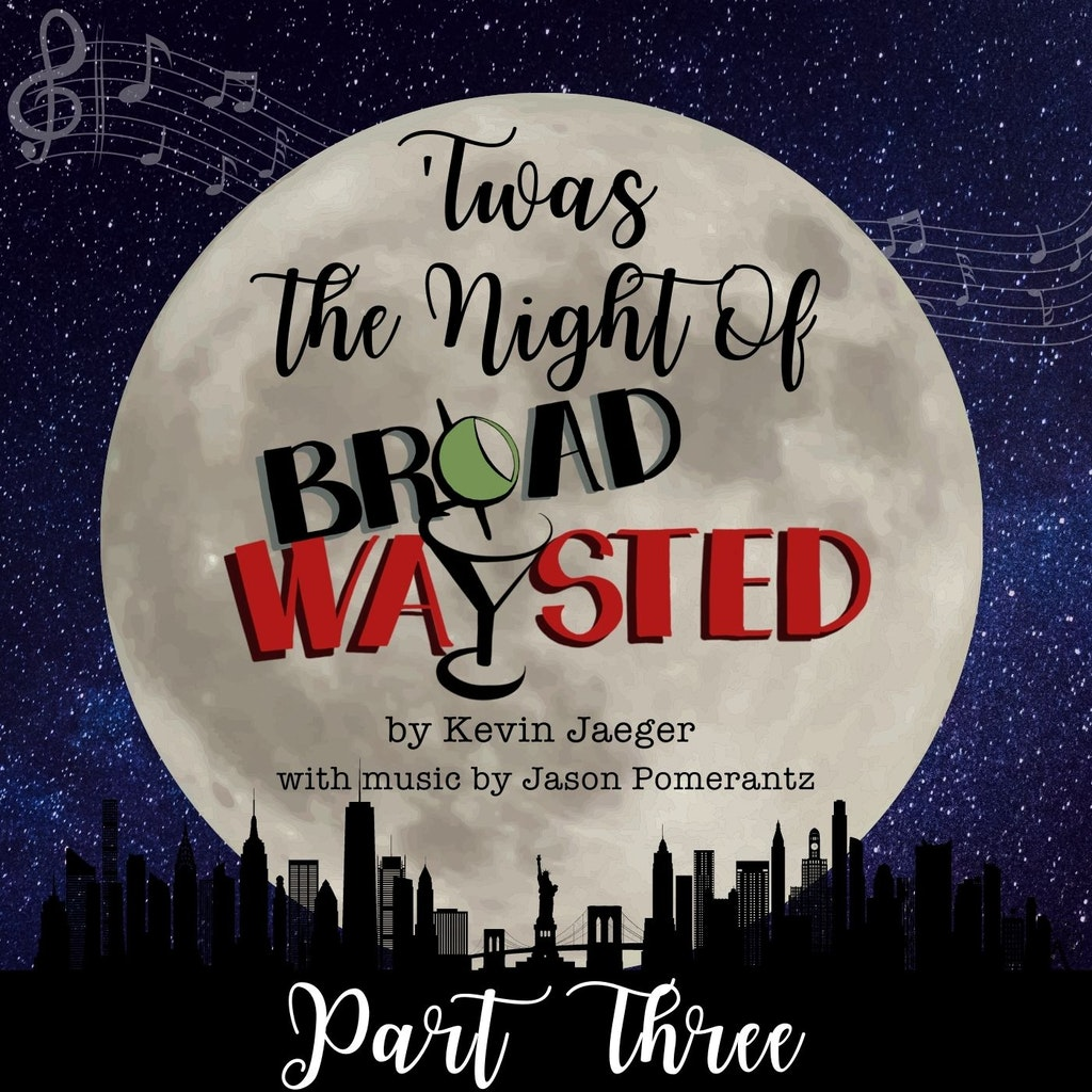 Broadwaysted - Radio Play: 'Twas The Night Of Broadwaysted - Part 3