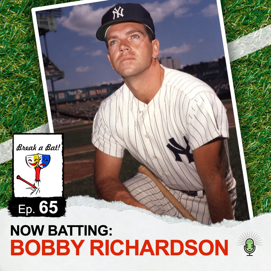 Break a Bat - #65 – Now Batting: Bobby Richardson