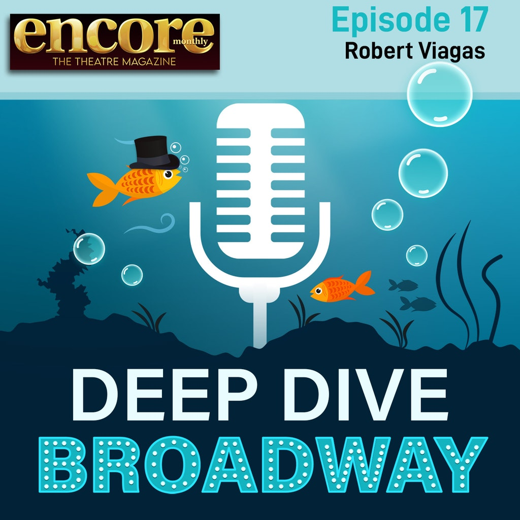 Deep Dive Broadway - #17 - Robert Viagas, Theatre Magazine Encore Monthly