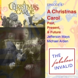 The Fabulous Invalid - Episode 87: A Christmas Carol: Past, Present, and Future