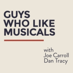 Guys Who Like Musicals with Dan Tracy and Joe Carroll