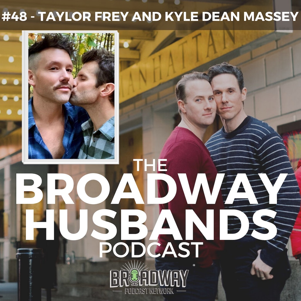 The Broadway Husbands Podcast - #48 - Family Building with Kyle Dean Massey and Taylor Frey