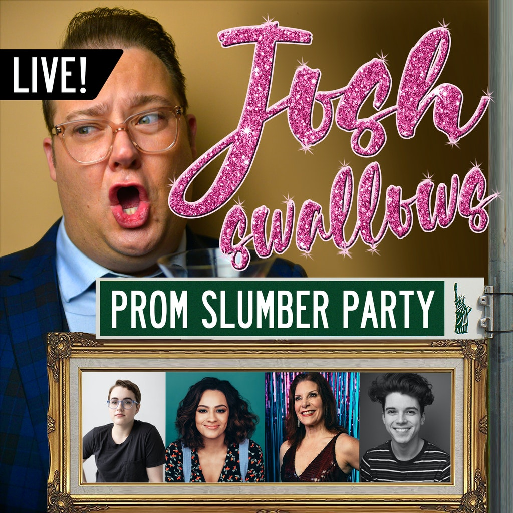 Josh Swallows Broadway - Ep27 - LIVE: THE PROM Slumber Party, with Caitlin Kinnunen, Izzy McCalla, Courtenay Collins & Anthony Norman