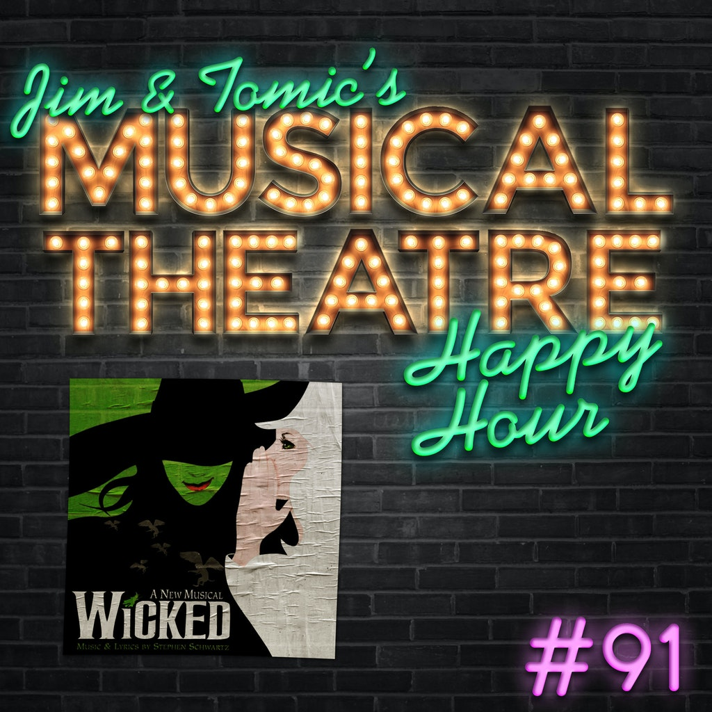 Jim and Tomic's Musical Theatre Happy Hour - Happy Hour #91 - Did That Podcast Just Happen? - 'Wicked'