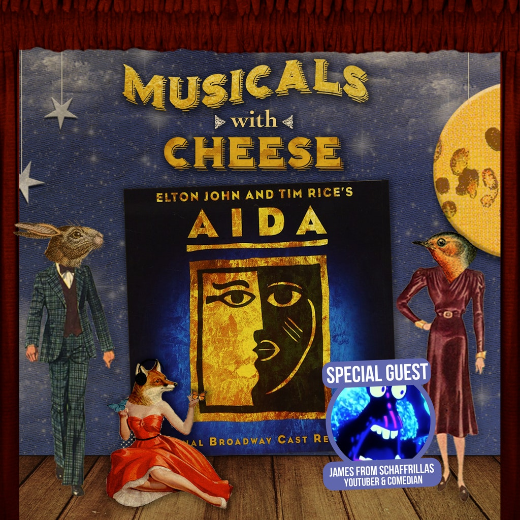 Musicals with Cheese - #118 Aida (feat. James from Schaffrillas)