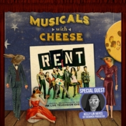 Musicals With Cheese - #121 Rent Revisited (feat. Kelly Lin Hayes)