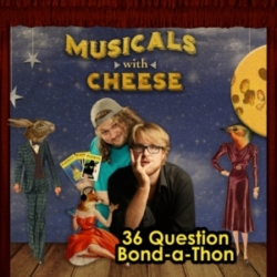 """Musicals with Cheese - BONUS - Jess/Andrew """"36 Question"""" Bond-a-Thon"""