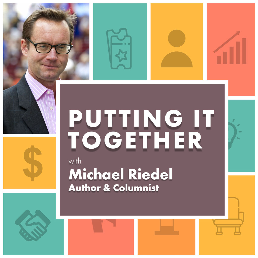 Putting it Together - Michael Riedel, Author & Columnist