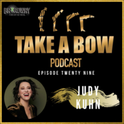 Take A Bow - #29 - Judy Kuhn, Broadway Royalty
