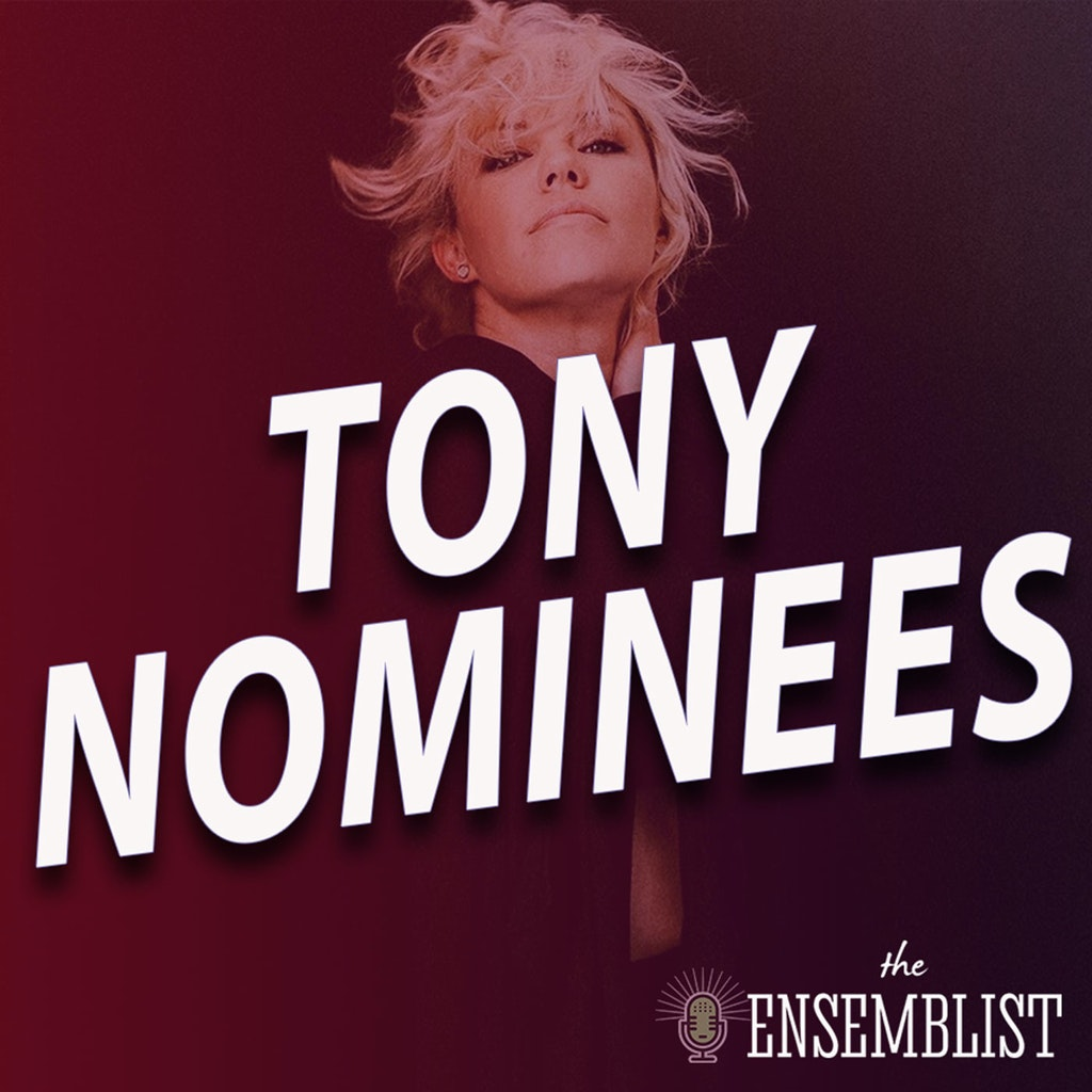 The Ensemblist - #439 - Tony Nominees (feat. Robyn Hurder, Daniel J. Watts)